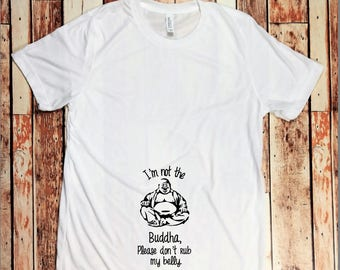 I'm not the Buddha, please don't Rub my Belly Maternity T-Shirt