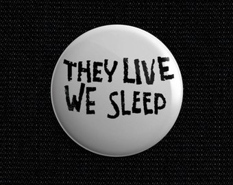 """They Live """"They Live we sleep"""" button"""