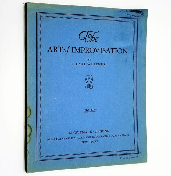 The Art of Improvisation by T. Carl Whitmer 1941 Witmark & Sons - Music Book - Piano Organ Instruction Teaching