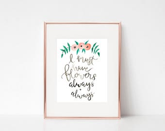Digital Print I Must Have Flowers Always & Always | Digital Print Download | Floral Print | KellySkinner Calligraphy Print