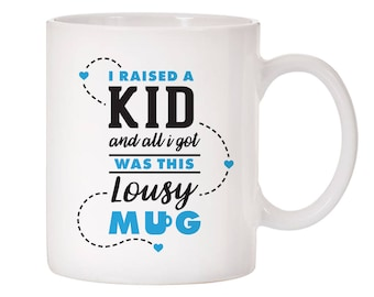 "Father's/Mother's Day ""I raised a kid and all I got..."" Ceramic Coffee Mug 11oz Perfect Gift!"