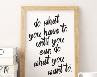 Inspirational Quote Print - Printable Quotes - Office Art Print - Calligraphy Print - Do What You Have To - You Can Do What You Want To