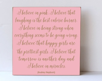Audrey Hepburn Quote Wood Sign, I Believe In Pink, I Believe in Miracles, Laughter Best Calorie Burner, Happy Girls are the Prettiest Girls