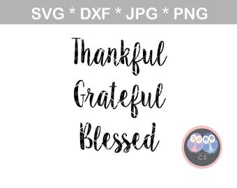 Thankful, Grateful, Blessed, saying, svg, dxf, png jpg digital cut file for cutting machines, personal, commercial, Silhouette Cameo, Cricut