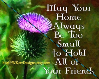 May Your Home Always Be Too Small to Hold All Of Your Friends, Art Print, INSTANT Digital Download, Celtic Art, Scottish Art, Thistle Art