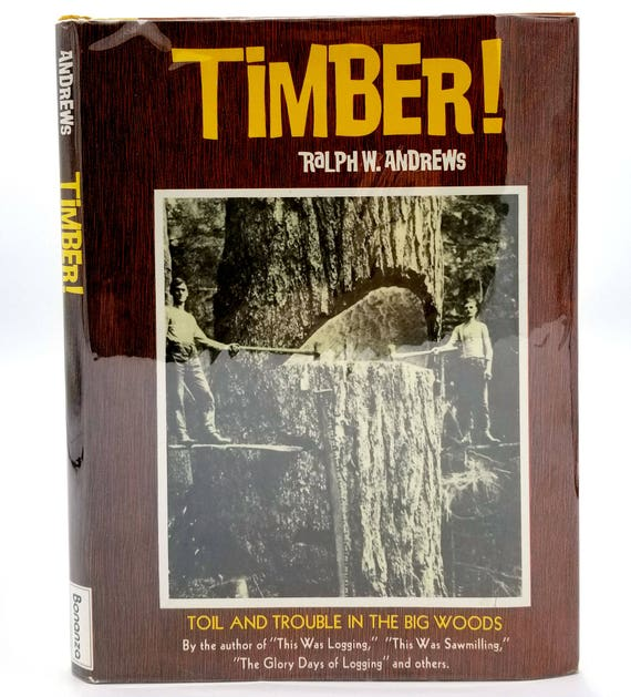 Timber! Toil and Trouble in the Big Woods by Ralph W. Andrews 1968 Hardcover HC w/ Dust Jacket DJ - Bonanza Books