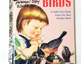 Birds book.  Little Golden Book.  FIRST EDITION.  Illustrated by Eloise Wilkin.  My Little Golden Book. Number 309-55.  LGB.