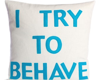 "Decorative Pillow, Throw Pillow, ""I Try To Behave"" pillow, 16 inch"