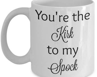 You're the Kirk to my Spock - Star Trek coffee mug
