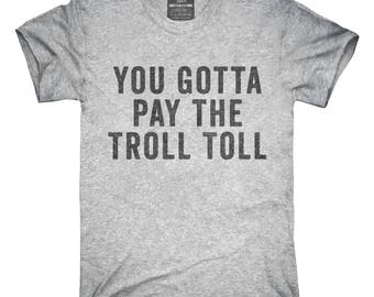 You Gotta Pay The Troll Toll T-Shirt, Hoodie, Tank Top, Gifts