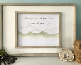 Where You Invest Your Love You Invest Your Life Mumford and Sons Framed Art Print Wood Sign Awakeyoursoul,Watercolor Art Print Wood
