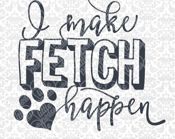 I Make Fetch Happen Heart Paw Animal Dog SVG STUDIO Ai EPS scalable vector instant download cutting file cricut silhouette