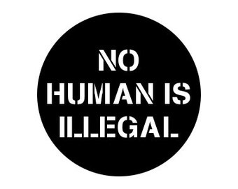 "No Human Is Illegal 1"" pinback button anti-trump"