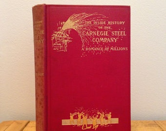 Carnegie Steel Company - The Inside History: A Romance of Millions by James Howard Bridge - Vintage 1903 Hardcover Book