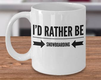Snowboarding Mug - Snowboarding Gifts - Gift For Snowboarder - Snowboarder Coffee Cup - I'd Rather Be Snowboarding