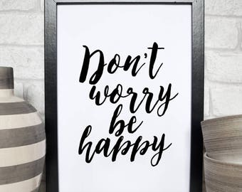 Printable Quote, Don't Worry Be happy, Inspirational Print,Modern Wall Art, Home Decor, Wall Decor, typography Poster, Instant Download