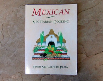 Mexican Vegetarian Cooking Cookbook by Edith Metcalfe de Plata, Mexican Vegetarian Cooking Cook Book, 1989 Vintage Cookbook