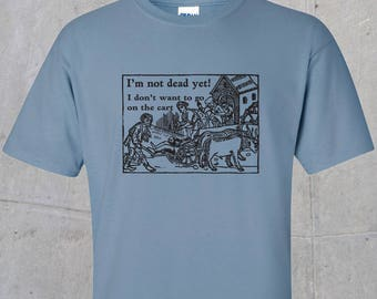 I'm not dead yet (Monty Python inspired) T-shirt