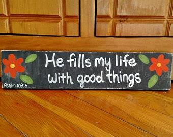 SALE* Wood Scripture Sign, He fills my life with good things, Psalm 103:5, Psalm Wall Art, Bible Verse Sign, Christian Decor, Christian Gift