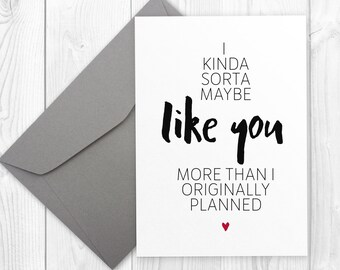Printable Birthday card for her - I kinda sorta maybe like you more than I planned   friends card, card for boyfriend, card for girlfriend