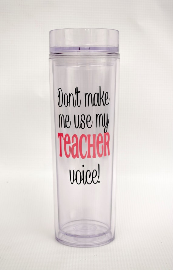 Don't Make Me Use My Teacher Voice/ Teacher Gift/ Funny Quote/ Skinny Double-Wall Tumbler/ Tall Acrylic Cup with Lid and Straw