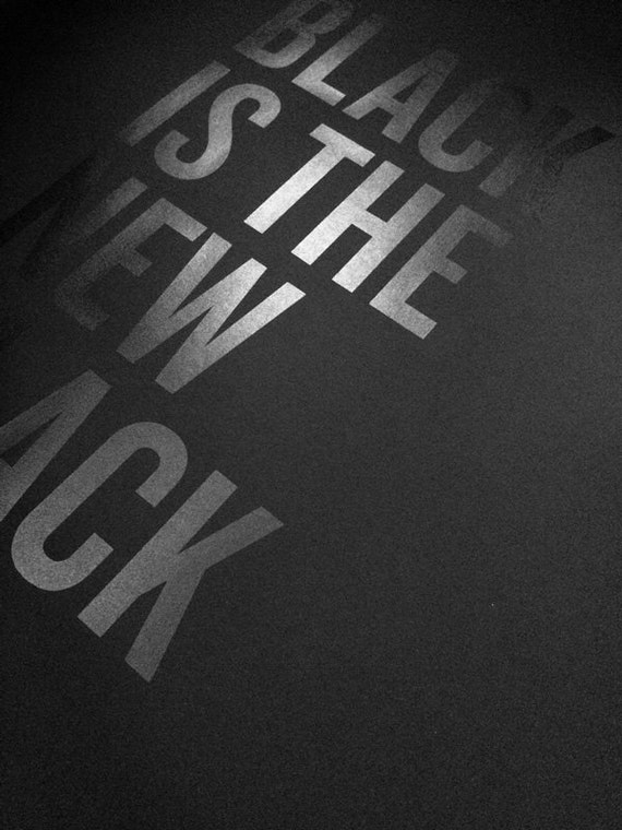 Black is the new black silkscreen poster print glossy black