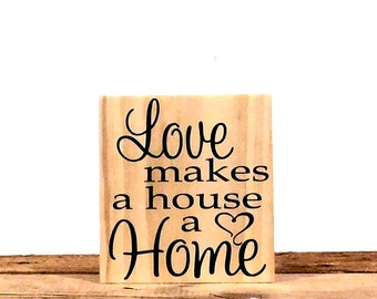 "Love Makes A House A Home Sign, Shelf Sitter House Decoration, 8"" x 7.25"", Living Room Home Decor, Perfect Housewarming Gift Idea"