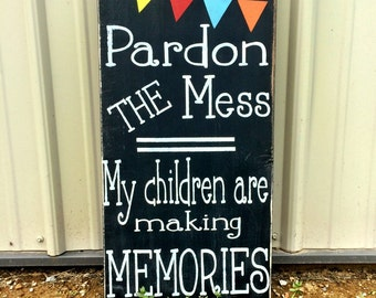 Pardon The Mess My Children Are Making Memories Sign /  Wood Sign /  Children Are Making Memories Sign