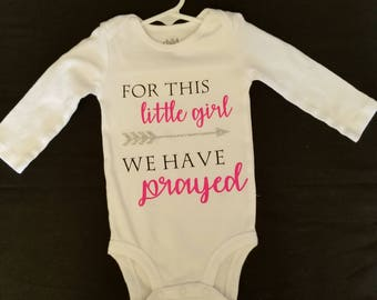 For this little girl we have prayed onesie