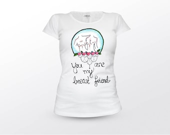 You Are My Breast Friend, Best Friend T Shirt, Best Friend Gift, Best Friend Birthday, Woman T Shirt, Best Friend Tee, Best Friend Shirt