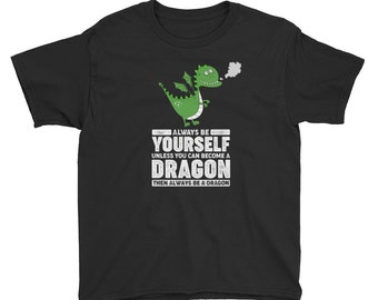 Kids Dragon Shirt -  Always Be Yourself Unless You Can Become A Dragon Youth Short Sleeve T-Shirt - Funny Dragon Tee