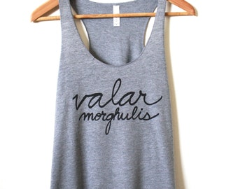 Game of Thrones Tank- Valar Morghulis- All men must die. Racerback Tank. MADE TO ORDER