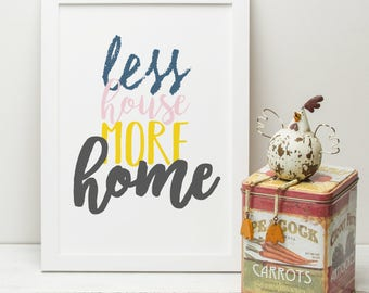 Less House More Home Typography Print | Inspirational Quotes | Typography Quote Artwork | Inspiration Print