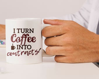 Coffee Into Contracts Mug Funny Real Estate Agent Realtor Contract Lawyer Mortgage Broker Paralegal Adjudicators Business MBA Grad