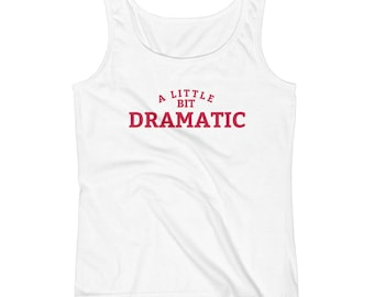 A Little Bit Dramatic Ladies' Tank