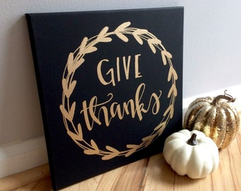 Give thanks- 12x12 hand lettered canvas sign, Thanksgiving sign, fall sign, fall decor, Thanksgiving decor, give thanks sign, black and gold