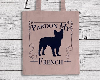 """French Bulldog Tote Bag """"Pardon My French"""" Bulldog Tote Bag, Premium 100% Cotton Tote Bag, Dog Lovers Gift, Frenchie Lovers, Funny Gifts"""