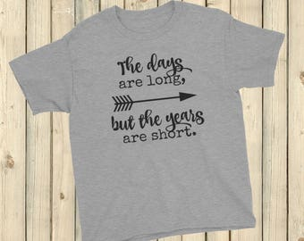 The Days Are Long, But the Years Are Short Kids' Shirt - Choose Color