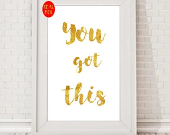 You got this Motivational Quote Gold Foil Print Black Print Gold Wall Art Rose Gold Mural Prints Vintage Foil Quote