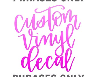 CUSTOM PHRASE Vinyl Decal   Vinyl Sticker   Decal   Sticker