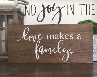 Love makes a family Wood Sign, Love, Nursery, Gallery Wall, Adoption, Gift