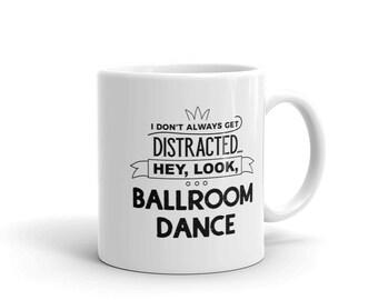 Ballroom Dancing Coffee Mug, I Don't Always Get Distracted Hey Look Ballroom Dance