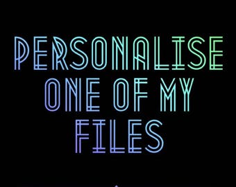 Customise/personalise any of my files cutting file SVG-ESP-PNG files