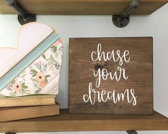 Chase Your Dreams - Wood Sign
