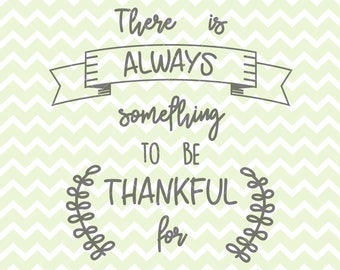 There Is Always Something To Be Thankful For SVG & PNG, Thanksgiving Quote, Thanksgiving SVG, Thanksgiving Clipart, Thanksgiving Printable