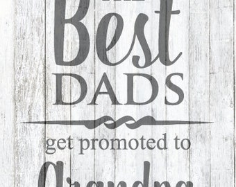 Only the Best Dads get Promoted to Grandpa SVG File