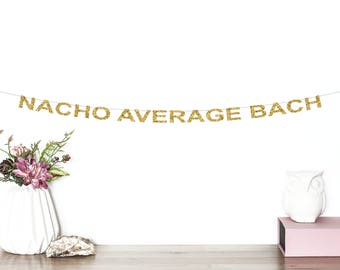 Nacho Average Bach Glitter Banner | Bachelorette Party Banner | Bride Banner | Bridal Shower Banner | Penis Party Banner | Engagement Banner
