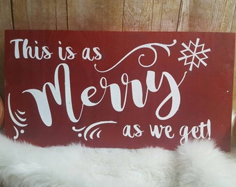 Christmas sign, Merry christmas, this is as merry as we get, funny Christmas sign, wood Christmas sign,wooden Christmas sign, custom sign