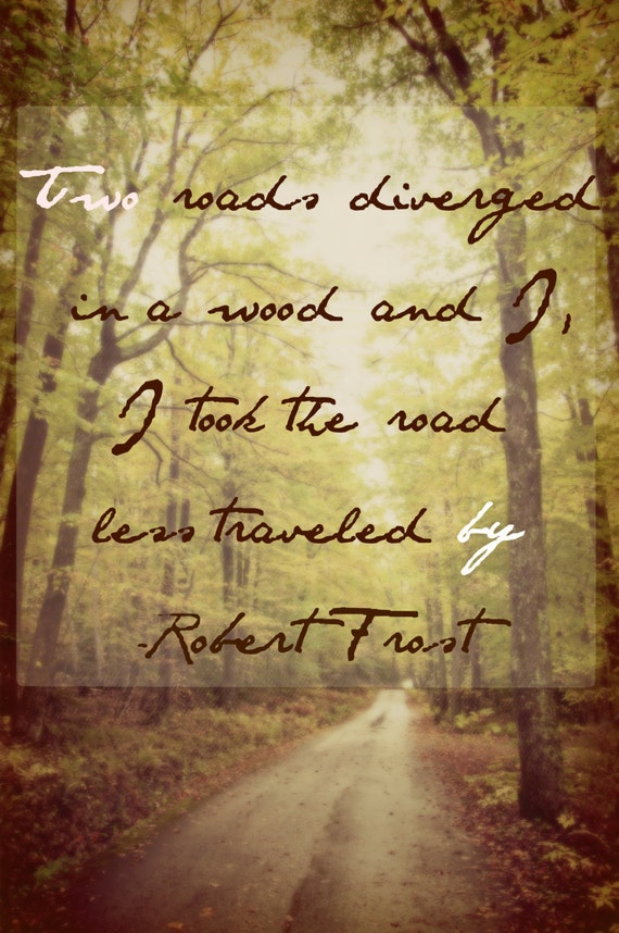 Items similar to Robert Frost Quote - Road less traveled by ...