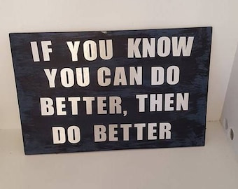 Inspirational Sign - If You Can Do Better, Then Do Better